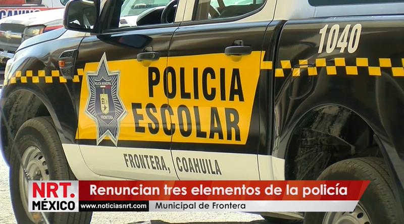 Renuncian tres elementos de la policía Municipal de Frontera.