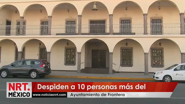 Despiden a 10 personas más del Ayuntamiento de Frontera